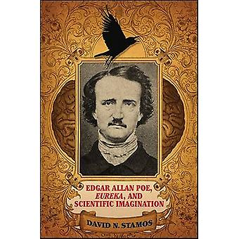 Edgar Allan Poe - Eureka - and Scientific Imagination by David N. Sta