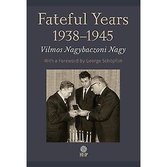 The Fateful Years 1938-1945 by Vilmos Nagybaczoni Nagy - 978194359608