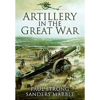 Artillery in the Great War by Paul Strong - Sanders Marble - 97817830