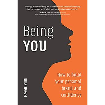 Being You - How to Build Your Personal Brand and Confidence by Maggie