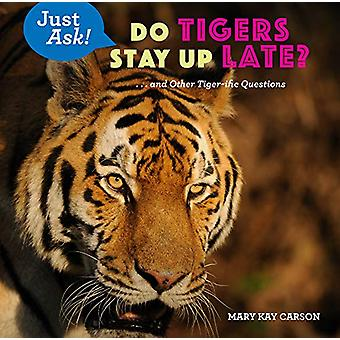 Do Tigers Stay Up Late? - ... and Other Tiger-ific Questions by Mary K