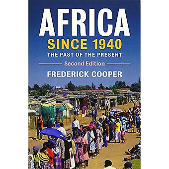 Africa since 1940 - The Past of the Present by Frederick Cooper - 9781