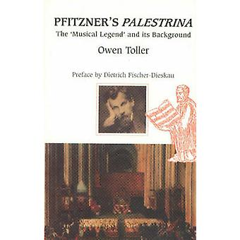 Pfitzner's Palestrina - The 'Musical Legend' and its Background by Ow