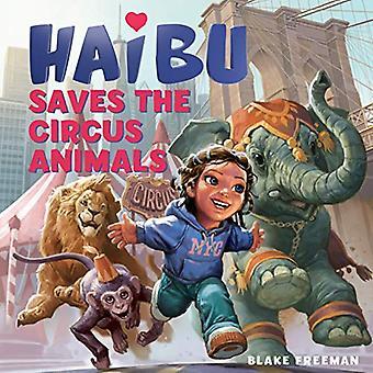 Haibu Saves the Circus Animals by Blake Freeman - 9781513262543 Book
