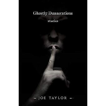Ghostly Demarcations - Stories by Joe Taylor - 9781944697754 Book