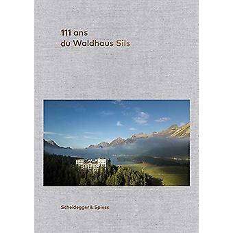 111 ans de l'Hotel Waldhaus Sils by Urs Kienberger - 9783858818416 Bo