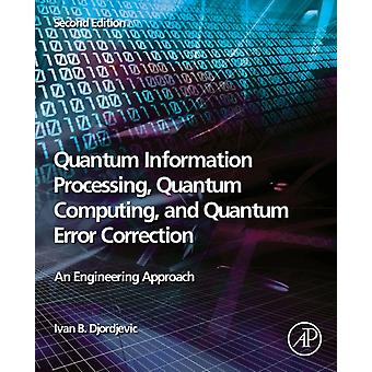 Quantum Information Processing Quantum Computing and Quantum Error Correction door Djordjevic & Ivan B. Professor of Electrical and Computer Engineering and Optical Sciences & University of Arizona & Tucson & USA