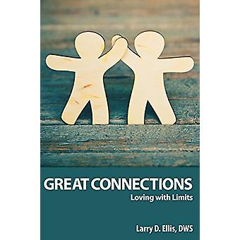 Great Connections - Loving with Limits by Larry D Ellis - 978098224648