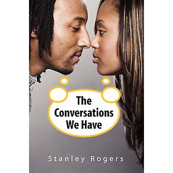 The Conversations We Have by Stanley Rogers - 9781436317405 Book