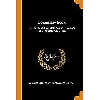 Domesday Book: Or, the Great Survey of England of William the Conqueror A.D. MLXXXVI