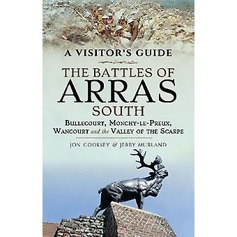 The Battles of Arras South Bullecourt MonchylePreux Wancourt and the Valley of the Scarpe