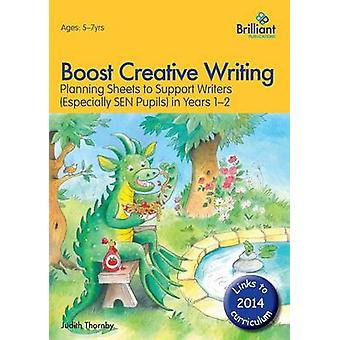 Boost Creative WritingPlanning Sheets to Support Writers Especially Sen Pupils in Years 12 by Thornby & Judith
