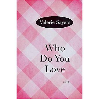 Quem você ama - um romance escrito por Valerie Sayers - livro 9780810127265