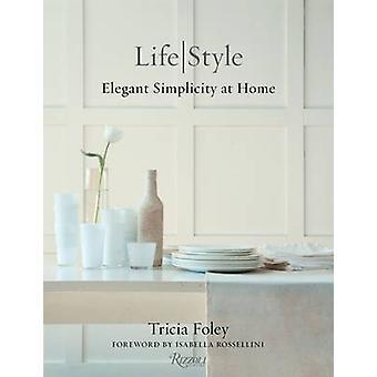 Tricia Foley Life/Style - elegante Einfachheit zu Hause von Tricia Foley-