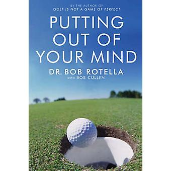 Putting Out of Your Mind by Bob Rotella - 9781416501992 Book