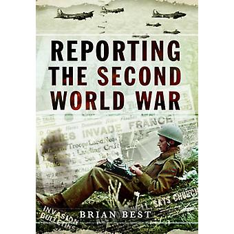 Reporting the Second World War by Brian Best - 9781473834200 Book