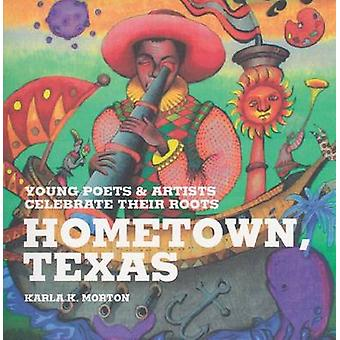 Hometown - Texas - Young Poets & Artists Celebrate Their Roots by Karl
