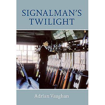 Signalman's Twilight by Adrian Vaughan - 9781445602578 Book