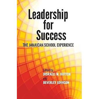 Leadership for Success - The Jamaican School Experience by Disraeli M.