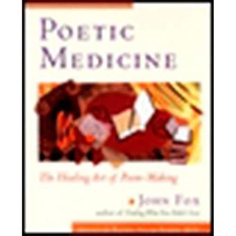 Poetic Medicine: The Healing Art of Poem Making
