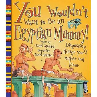 You Wouldn't Want to Be an Egyptian Mummy