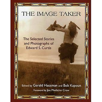 Image Taker: The Selected Stories and Photographs of Edward S. Curtis