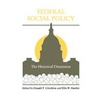 Federal Social politik den historiska dimensionen av Critchlow & Donald T.