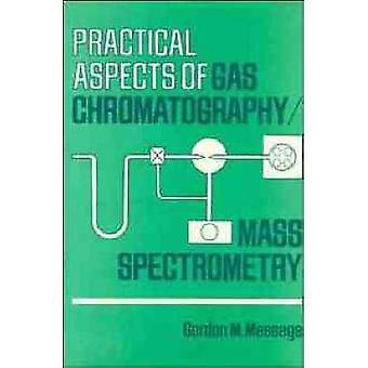 Practical Aspects of Gas ChromatographyMass Spectrometry by Message & Gordon M.