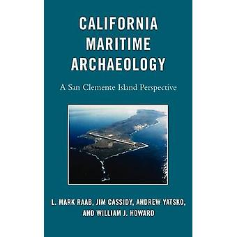 California Maritime Archaeology A San Clemente Island Perspective by Raab & L. Mark