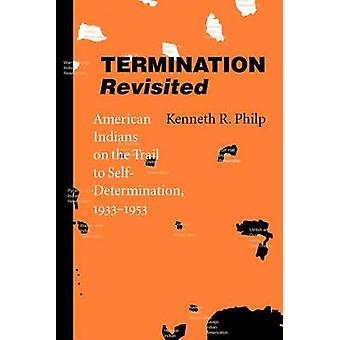 Termination Revisited American Indians on the Trail to SelfDetermination 19331953 by Philip & Kenneth R.