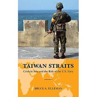 Taiwan Straits China Taiwan and the Role of the U.S. Navy by Elleman & Bruce A.