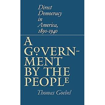 A Government by the People Direct Democracy in America 18901940 by Goebel & Thomas