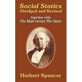 Social Statics Abridged and Revised and The Man versus The State by Spencer & Herbert
