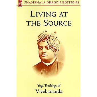Living at the Source Yoga Teachings of Vivekananda by Myren & Ann