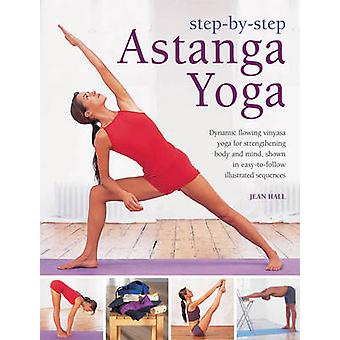 Step by Step Astanga Yoga - Dynamic Flowing Vinyasa Yoga for Strengthe