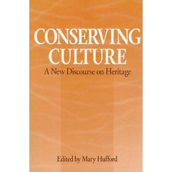 Conserving Culture - A New Discourse on Heritage by Mary T. Hufford -