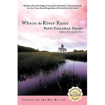 Where the River Runs by Patti Callahan Henry - 9780451215055 Book