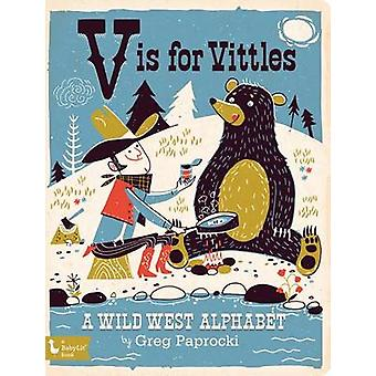 V is for Vittles - A Wild West Alphabet by Greg Paprocki - 97814236425