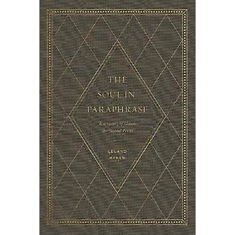 The Soul in Paraphrase - A Treasury of Classic Devotional Poems by Lel