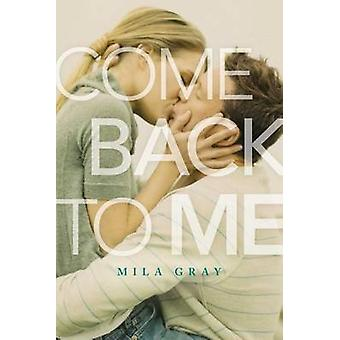 Come Back to Me by Mila Gray - 9781481439657 Book