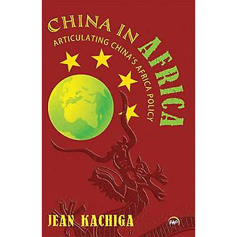 China in Africa - Articulating China's Africa Policy by Jean Kachiga -