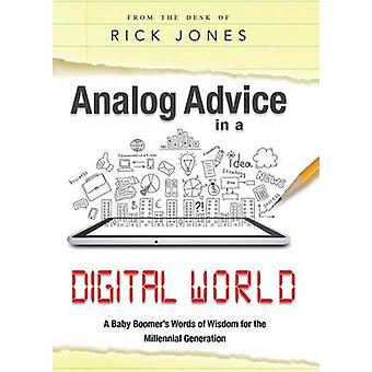 Analog Advice in a Digital World - A Baby Boomer's Words of Wisdom for