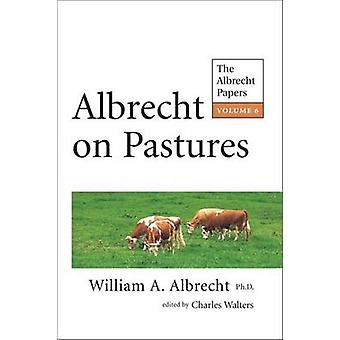 Albrecht on Pastures - The Albrecht Papers - Volume 6 by William A. Alb
