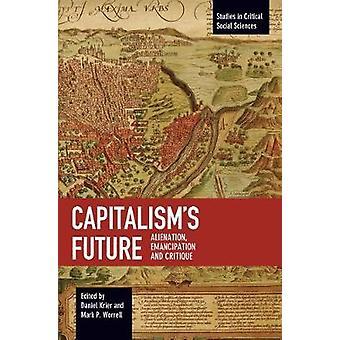 Capitalism's Future - Alienation - Emancipation and Critique by Daniel