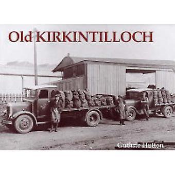 Old Kirkintilloch by Guthrie Hutton - 9781840333008 Book