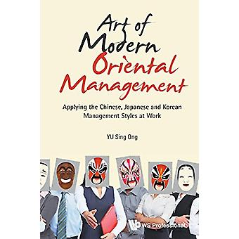 Art Of Modern Oriental Management - Applying The Chinese - Japanese An