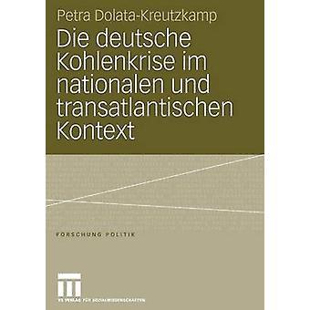 Die deutsche Kohlenkrise im nationalen und transatlantischen Kontext by DolataKreutzkamp & Petra