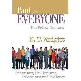 Paul for Everyone the Prison Letters Ephesians - Philippians - Coloss
