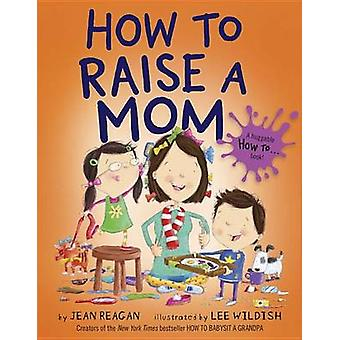 How to Raise a Mom by Jean Reagan - 9780553538298 Book