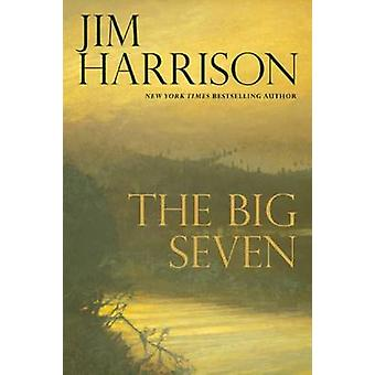 The Big Seven (First Trade Paper Edition) by Jim Harrison - 978080212